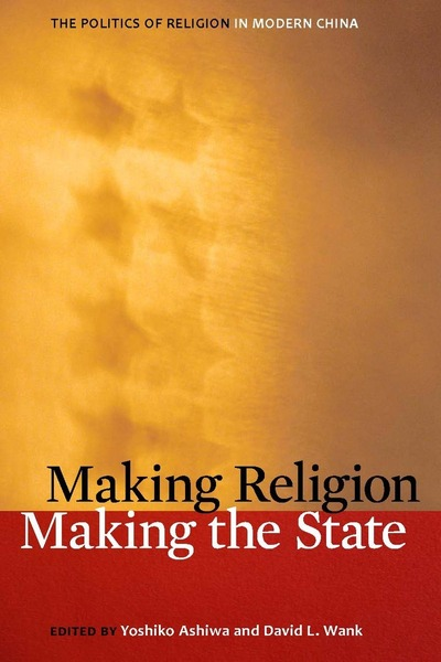 Cover of Making Religion, Making the State by Edited by Yoshiko Ashiwa and David L. Wank