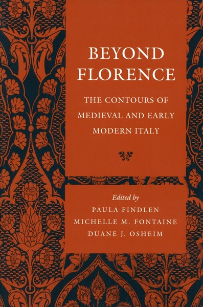 Cover of Beyond Florence by Edited by Paula Findlen, Michelle M. Fontaine, and Duane J. Osheim