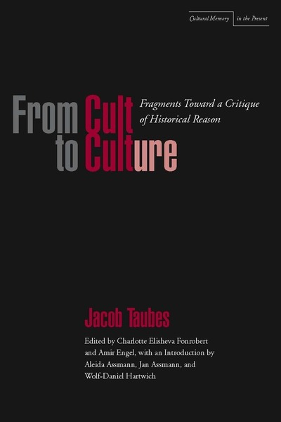 Cover of From Cult to Culture by Jacob Taubes Edited by Charlotte Elisheva Fonrobert and Amir Engel with a preface by Aleida and Jan Assmann