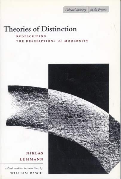 Cover of Theories of Distinction by Niklas Luhmann  Edited and Introduced by William Rasch  Translations by Joseph O'Neil, Elliott Schreiber, Kerstin Behnke, and William Whobrey