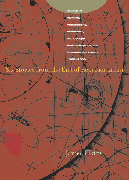 Cover of Six Stories from the End of Representation by James Elkins