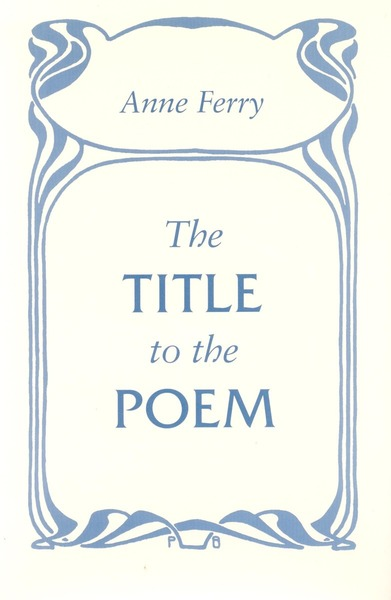 Cover of The Title to the Poem by Anne Ferry
