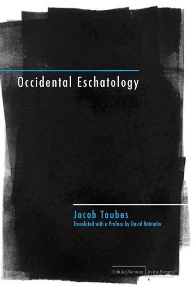 Cover of Occidental Eschatology by Jacob Taubes Translated with a Preface by David Ratmoko