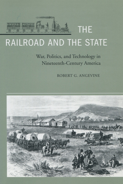 Cover of The Railroad and the State by Robert G. Angevine