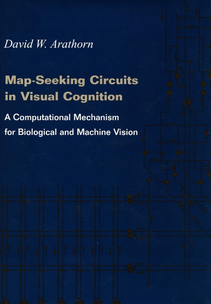 Cover of Map-Seeking Circuits in Visual Cognition by David W. Arathorn