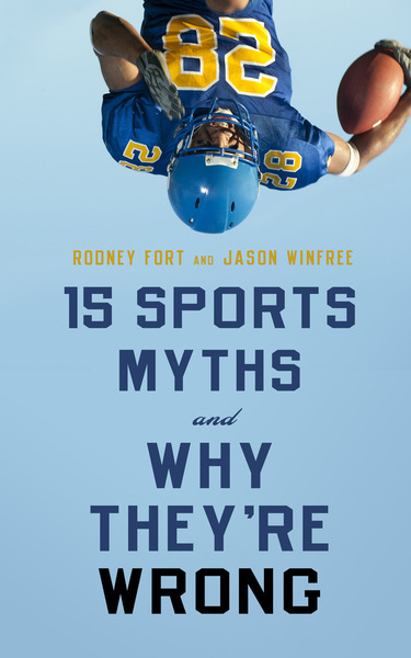 Cover of 15 Sports Myths and Why They're Wrong by Rodney Fort and Jason Winfree