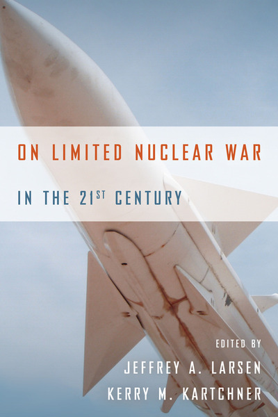 Cover of On Limited Nuclear War in the 21st Century by Edited by Jeffrey A. Larsen and Kerry M. Kartchner