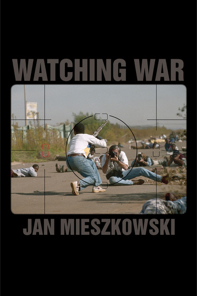 Cover of Watching War by Jan Mieszkowski