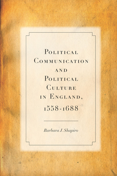Cover of Political Communication and Political Culture in England, 1558-1688 by Barbara J. Shapiro