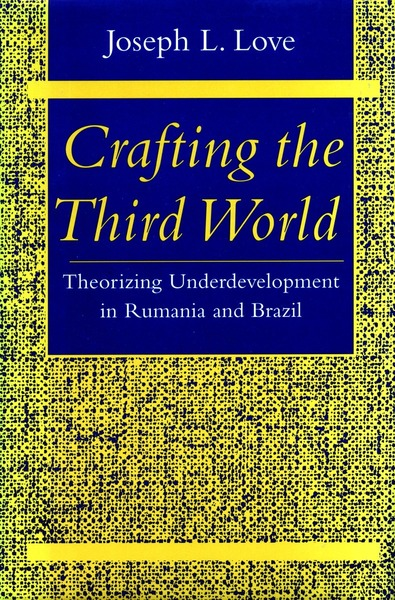 Cover of Crafting the Third World by Joseph L. Love