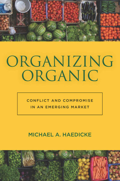 Cover of Organizing Organic by Michael A. Haedicke