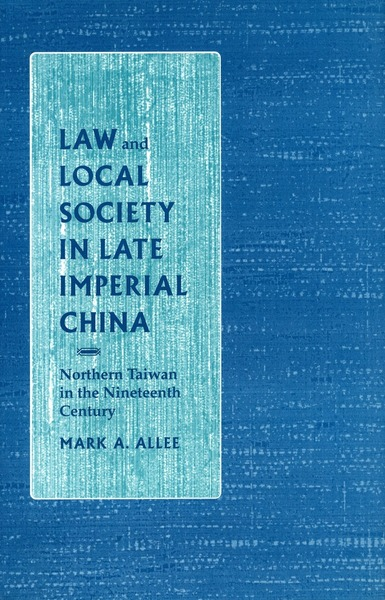 Cover of Law and Local Society in Late Imperial China by Mark A. Allee