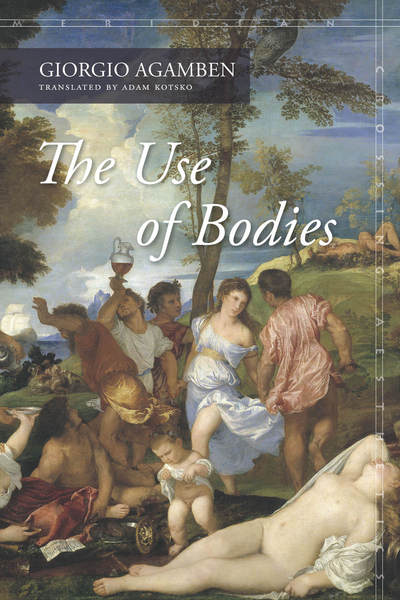 Cover of The Use of Bodies by Giorgio Agamben Translated by Adam Kotsko