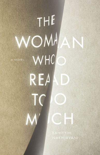 Cover of The Woman Who Read Too Much by Bahiyyih Nakhjavani