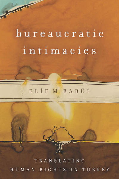 Cover of Bureaucratic Intimacies by Elif M. Babül