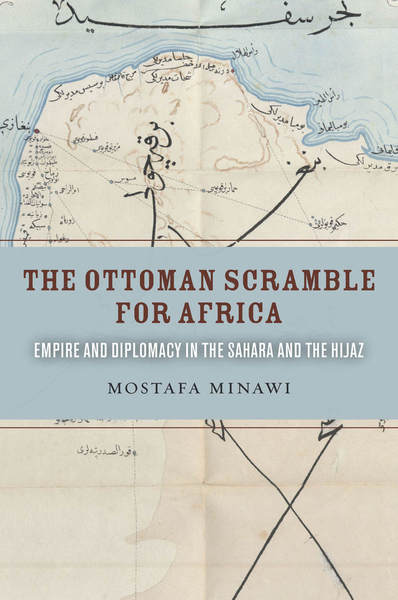 Cover of The Ottoman Scramble for Africa by Mostafa Minawi