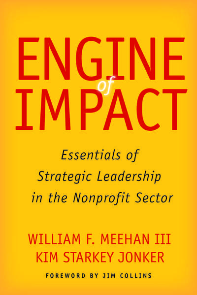 Cover of Engine of Impact by William F. Meehan III and Kim Starkey Jonker, Foreword by Jim Collins