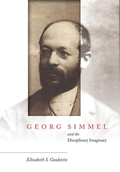 Cover of Georg Simmel and the Disciplinary Imaginary by Elizabeth S. Goodstein