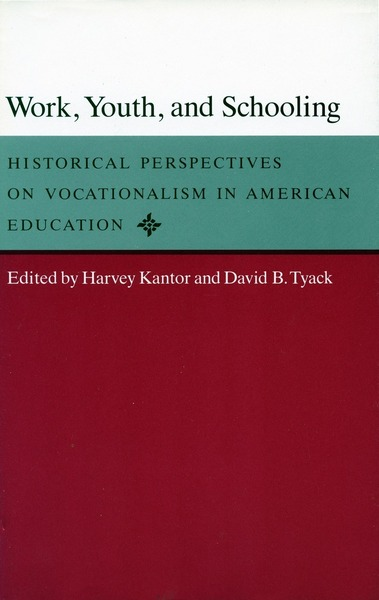 Cover of Work, Youth, and Schooling by Edited by Harvey Kantor and David B. Tyack