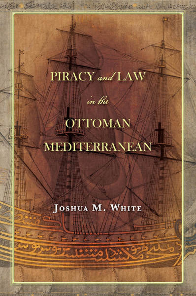 Cover of Piracy and Law in the Ottoman Mediterranean by Joshua M. White