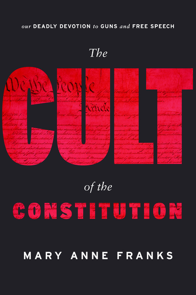 Cover of The Cult of the Constitution by Mary Anne Franks
