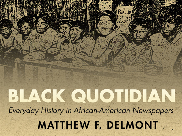 Cover of Black Quotidian by Matthew F. Delmont