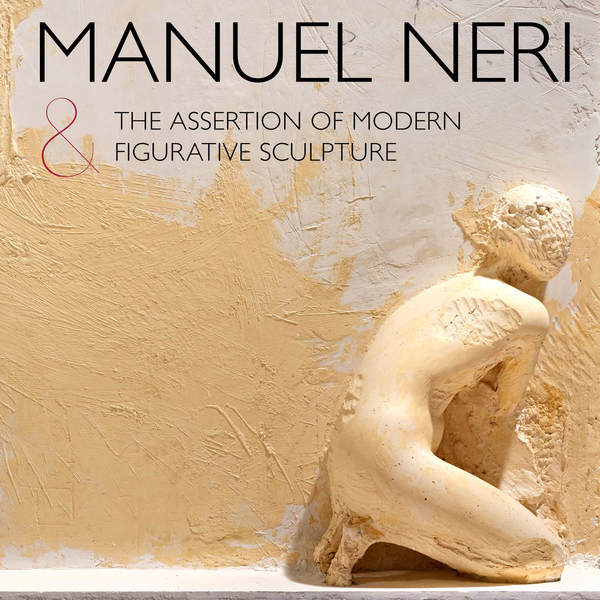 Cover of Manuel Neri and the Assertion of Modern Figurative Sculpture by Introduction by Alexander Nemerov, Essay by Bruce Nixon