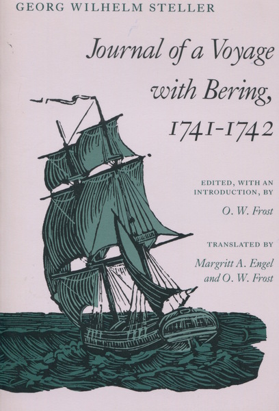 Cover of Journal of a Voyage with Bering, 1741-1742 by Georg Wilhelm Steller Edited, with an Introduction, by O. W. Frost Translated by Margitt A. Engel and O. W. Frost