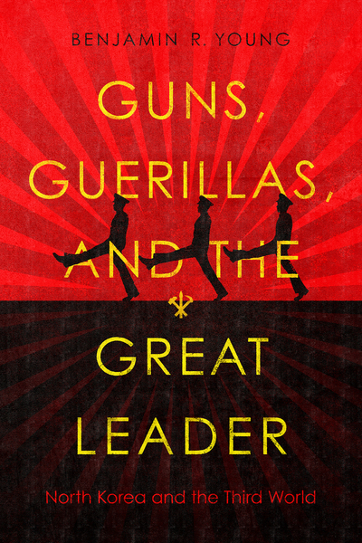 Cover of Guns, Guerillas, and the Great Leader by Benjamin R. Young