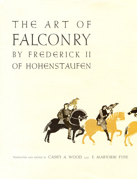 Cover of The Art of Falconry, by Frederick II of Hohenstaufen by Translated and Edited by Casey A. Wood and F. Marjorie Fyfe