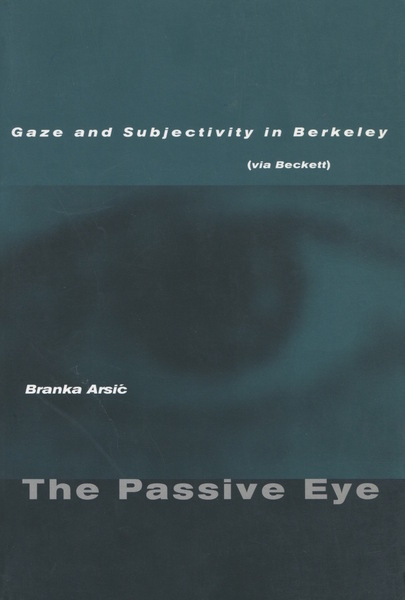 Cover of The Passive Eye by Branka Arsić