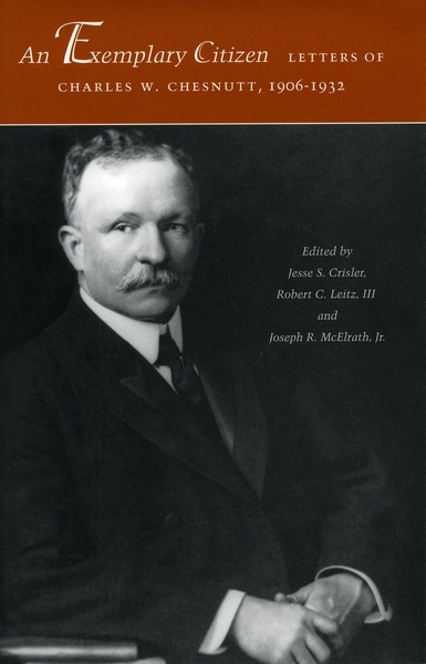 Cover of An Exemplary Citizen: Letters of Charles W. Chesnutt, 1906-1932 by Edited by Jesse S. Crisler, Robert C. Leitz, III, and Joseph R. McElrath, Jr.