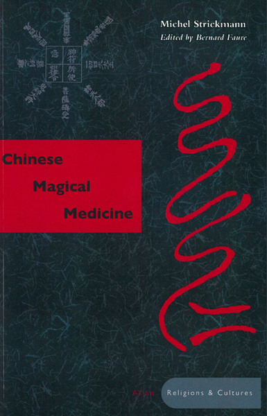 Cover of Chinese Magical Medicine by Michel Strickmann, Edited by Bernard Faure
