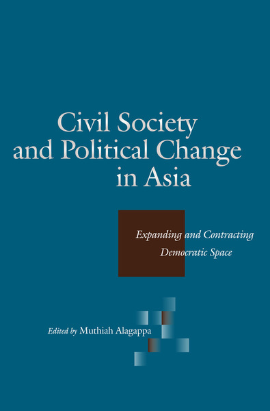 Cover of Civil Society and Political Change in Asia by Edited by Muthiah Alagappa