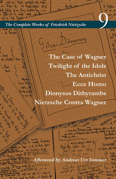 Cover of The Case of Wagner / Twilight of the Idols / The Antichrist / Ecce Homo / Dionysus Dithyrambs / Nietzsche Contra Wagner by Friedrich Nietzsche, Edited by Alan D. Schrift, Translated by Adrian Del Caro, Carol Diethe, Duncan Large, George H. Leiner, Paul S. Loeb, Alan D. Schrift, David F. Tinsley, and Mirko Wittwar